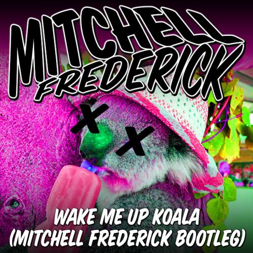 Wake Me Up Koala (Mitchell Frederick Bootleg)
