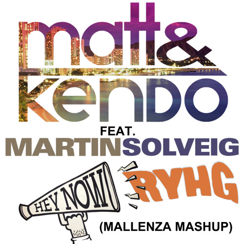 Matt & Kendo ft. Martin Solveig - Hey Now RYHG (Mallenza Mashup)