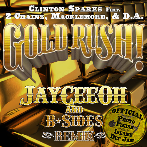 Clinton Sparks - Gold Rush Ft. 2 Chainz, Macklemore, & D.A. (JayCeeOh & B-Sides Remix)