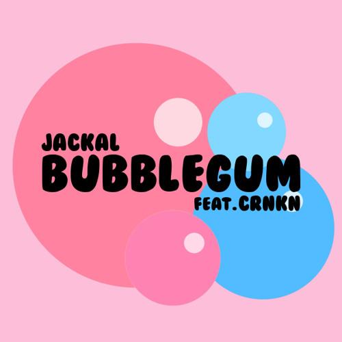 Jackal - Bubblegum (feat. CRNKN) [FREE DOWNLOAD]