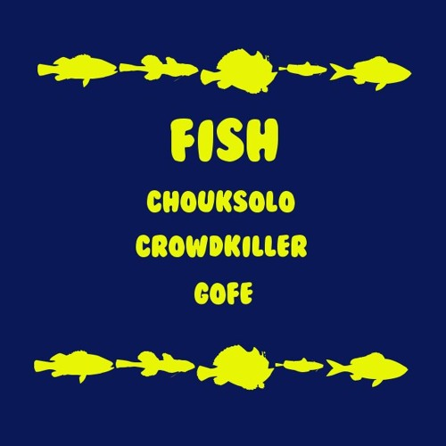 Fish by ChoukSoLo, CRØWDKiLLER, and Gofe (Original Mix)