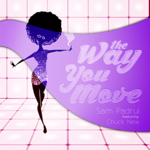 Sam Padrul Ft. Chuck New - The Way You Move