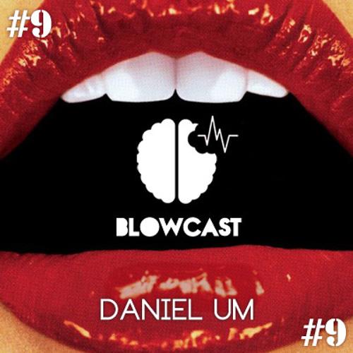 BLOWcast #9 - DANIEL UM