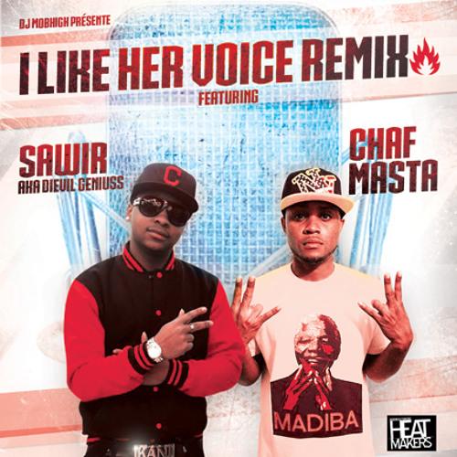 SAWIR FEAT CHAF MASTA, DJ MOBHIGH - I LIKE HER VOICE REMIX