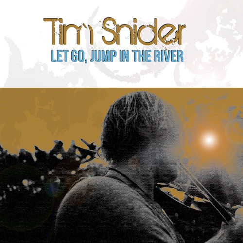 Tim Snider - Let Go, Jump in the River -OUT NOW!