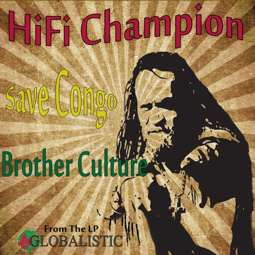 HiFi Champion and Brother Culture-SAVE CONGO-from GLOBALISTIC