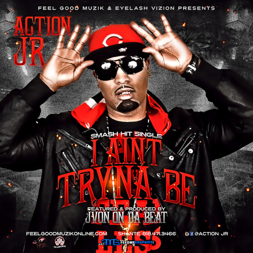 Action J.R. - I Aint Tryna Be - Feat & Prod By. Jvon On Da Beat