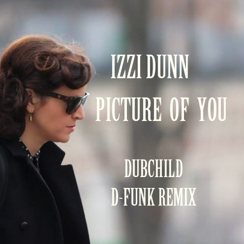 Izzi Dunn- picture of you Dubchild d-funk remix