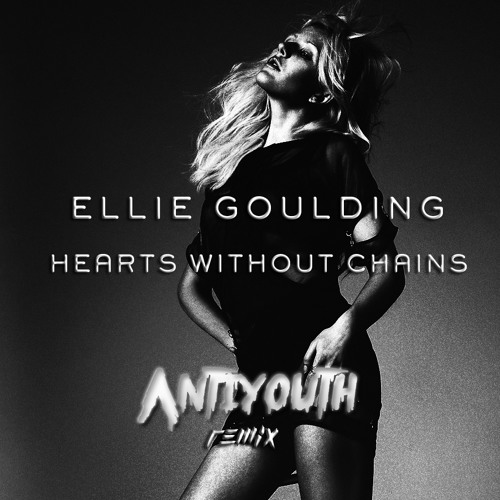 Hearts Without Chains - Ellie Goulding (Antiyouth Remix)