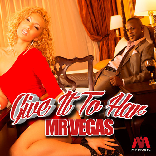 Mr. Vegas - Give It To Har [2013]