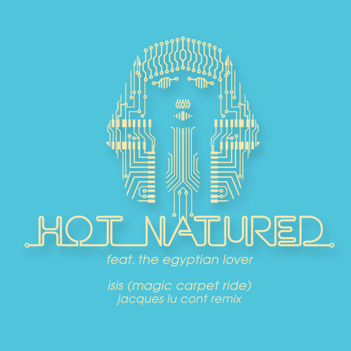 Hot Natured featuring The Egyptian Lover - Isis (Magic Carpet Ride) (Jacques Lu Cont Remix)