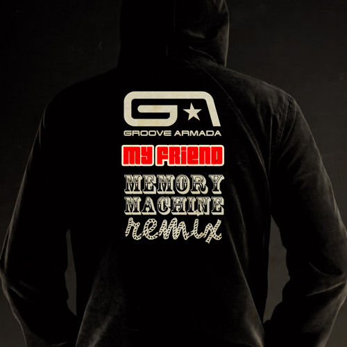 [Free DL Click Buy] Groove Armada - My Friend (Memory Machine Remix)