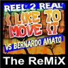 REEL 2  REAL Vs BERNARDO AMATO - I LIKE TO MOVE IT (THE REMIX)