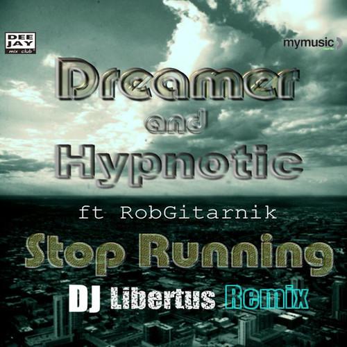 DREAMER & HYPNOTIC STOP RUNNING - LIBERTUS REMIX