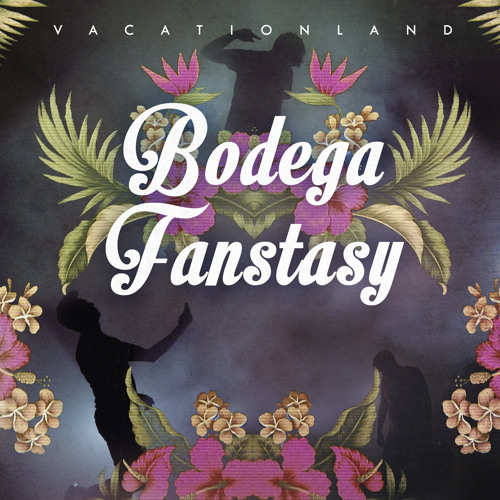VACATIONLAND #17 Bodega Fantasy