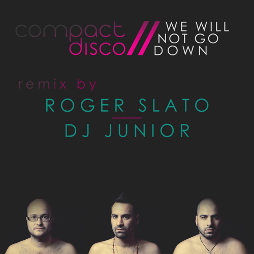 Compact Disco-We Will Not Go Down(Dj Junior & Roger Slato Remix) FREE DOWNLOAD