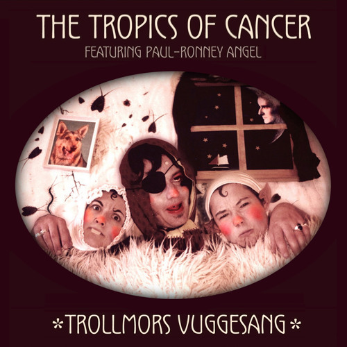 Trollmors Vuggesang - The Tropics Of Cancer feat. Paul-Ronney Angel