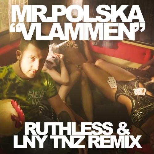 Mr Polska - Vlammen (Ruthless & LNY TNZ Remix) *FREE DOWNLOAD*
