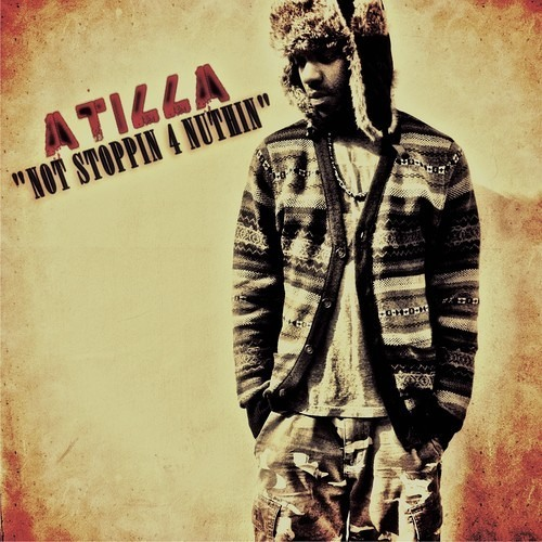 """Not Stoppin 4 Nuthin"" by: Atilla (Produced by: The Difference)"