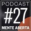 Podcast Mente Aberta #027