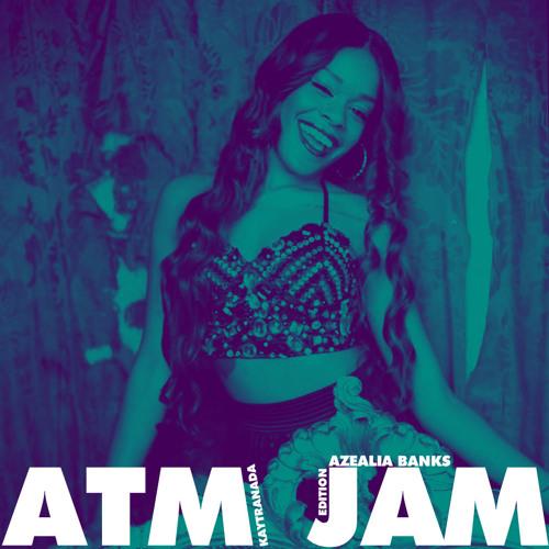 Azealia Banks feat. Pharrell – Atm Jam (Kaytranada Edition)