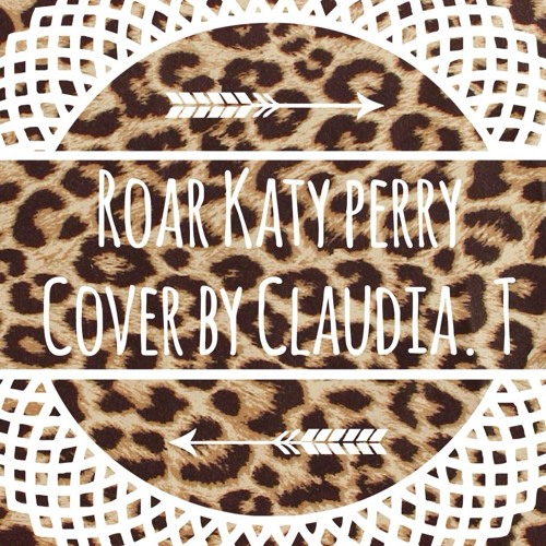 Roar- Katy Perry (Cover by Claudia . T)