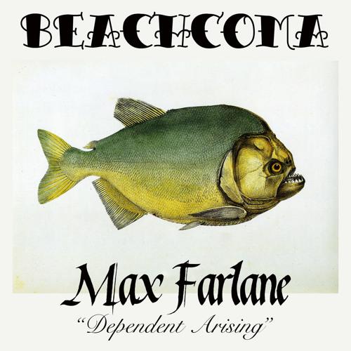 Max Farlane - Dependent Arising (Beachcoma 026)