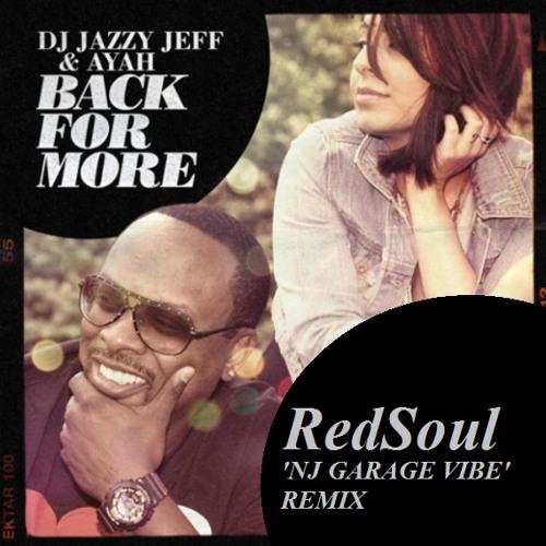 Jazzy Jeff Ft Ayah Back For More (RedSoul 'NJ Garage Vibe')