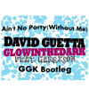 Ain't No Party (Without Me) - David Guetta & Glowinthedark (GGK Bootleg) - DL in Description