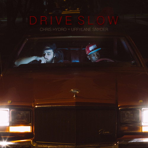 "Chris Hydro & Uffy Lane Snyder - ""Drive Slow"""