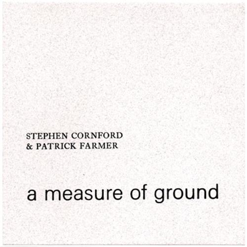 Stephen Cornford & Patrick Farmer - a measure of ground (excerpts)