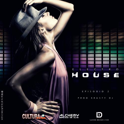 ELECTRO HOUSE EPISODIO 2 ( KRu$tY DJ ) Colaboracion De Cultura Remix