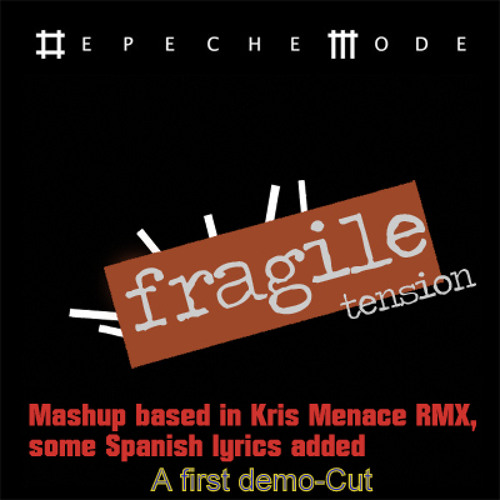 Fragile Tension-Depeche Mode-K.Menace Rmx With Some Spanish Vocals-Mashup Demo/Cut