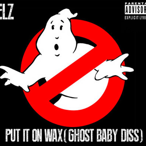Elz-Put_It_On_Wax(Ghost Baby Diss)