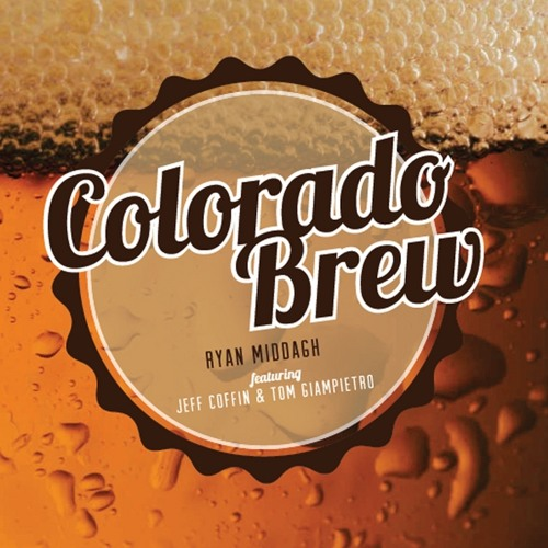Ryan Middagh featuring Jeff Coffin & Tom Giampetro-Colorado Brew