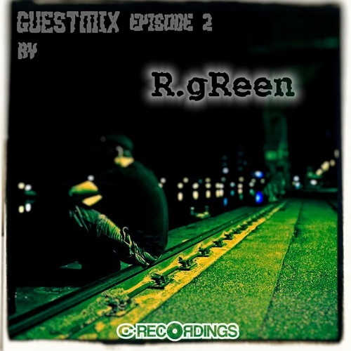 C RECORDINGS GUESTMIX EPISODE 2 BY ´R.GREEN`