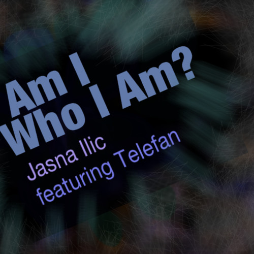 Am Who I Am by Jasna Ilic featuring Telefan