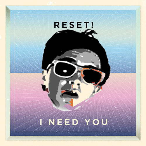 RESET! - I Need You (Stereocool 'Yeah' Remix) [NOW FREE DOWNLOAD]