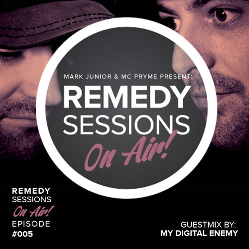 Mark Junior & Mc Pryme Present  Remedy Sessions ON AIR - #005 - Guestmix By  MY DIGITAL ENEMY