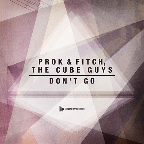 PROK & FITCH, THE CUBE GUYS 'Don't Go' - PREVIEW - Out NOW on Toolroom!