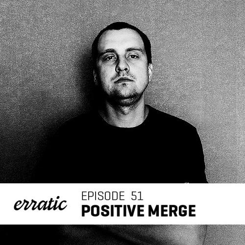 Erratic Podcast 51 | Positive Merge