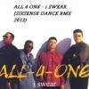 ALL 4 ONE - i SWEAR (SIXSENSE DANCE RMX 2013)