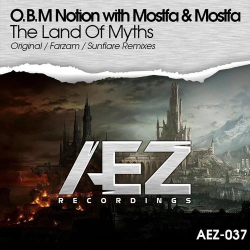 O.B.M Notion with Mostfa & Mostfa - The Land Of Myths (Sunflare remix) / FSOE 306