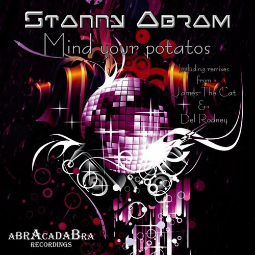 Stanny Abram - Mind Your Potatos (James The Cat Remix) [abrAcadaBra] OUT NOW