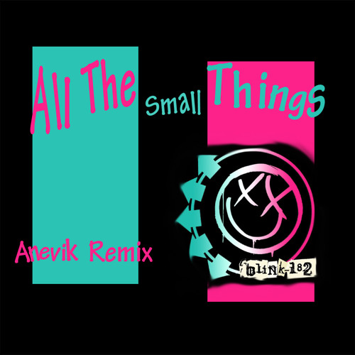 Blink-182 - All the Small Things (Anevik Remix)