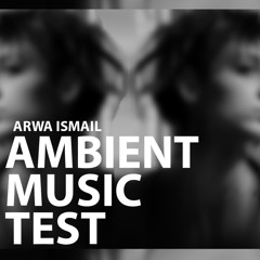 Ambient M Test By Arwa Ismail