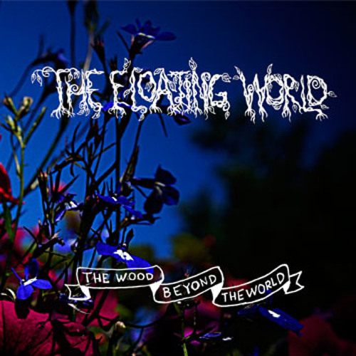 The Floating World - Amidst the Wild Wood - Excerpt
