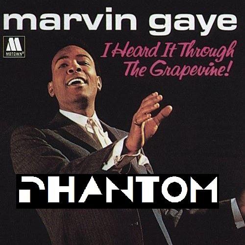 I heard it through the grapevine - Marvin Gaye (PHANTOM remix)