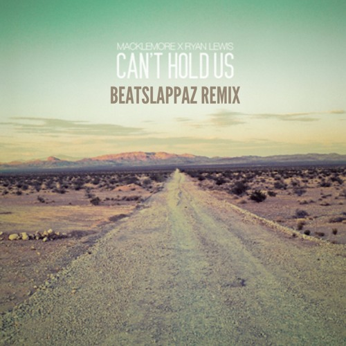 Macklemore x Ryan Lewis - Cant Hold Us (Beatslappaz Remix)