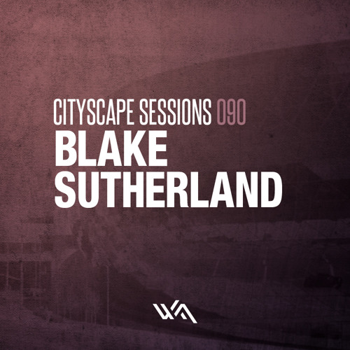 Cityscape Sessions 090: Blake Sutherland